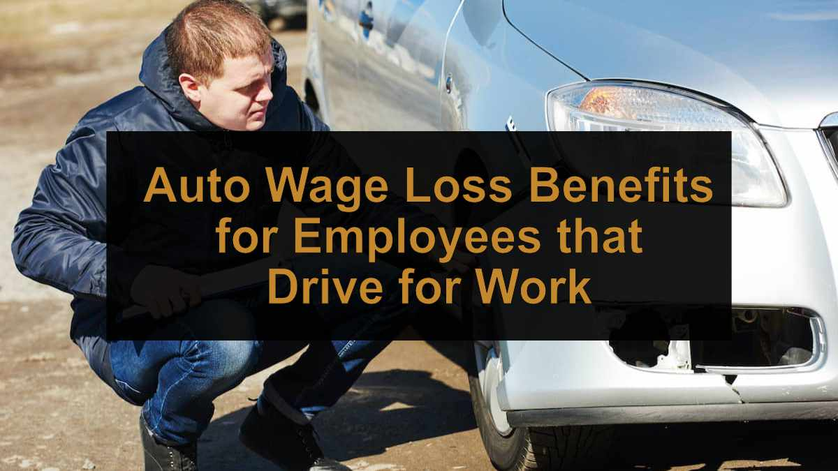 Auto Wage Loss Benefits for Employees that Drive for Work